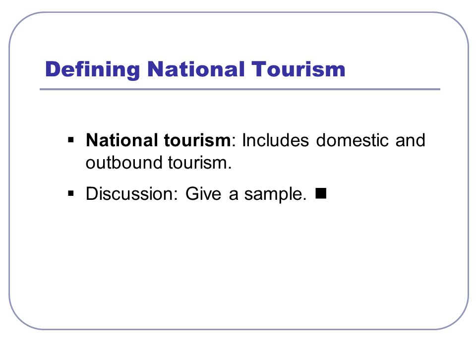  National tourism: Includes domestic and outbound tourism.