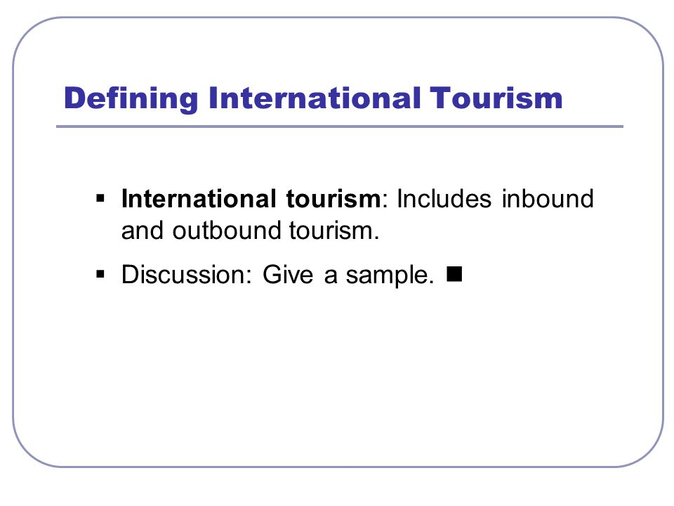  International tourism: Includes inbound and outbound tourism.