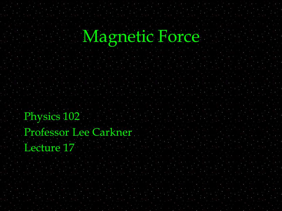 Magnetic Force Physics 102 Professor Lee Carkner Lecture 17