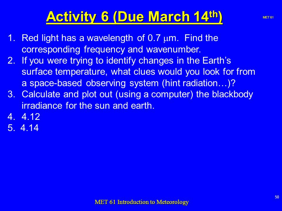 MET MET 61 Introduction to Meteorology Activity 6 (Due March 14 th ) 1.Red light has a wavelength of 0.7  m.