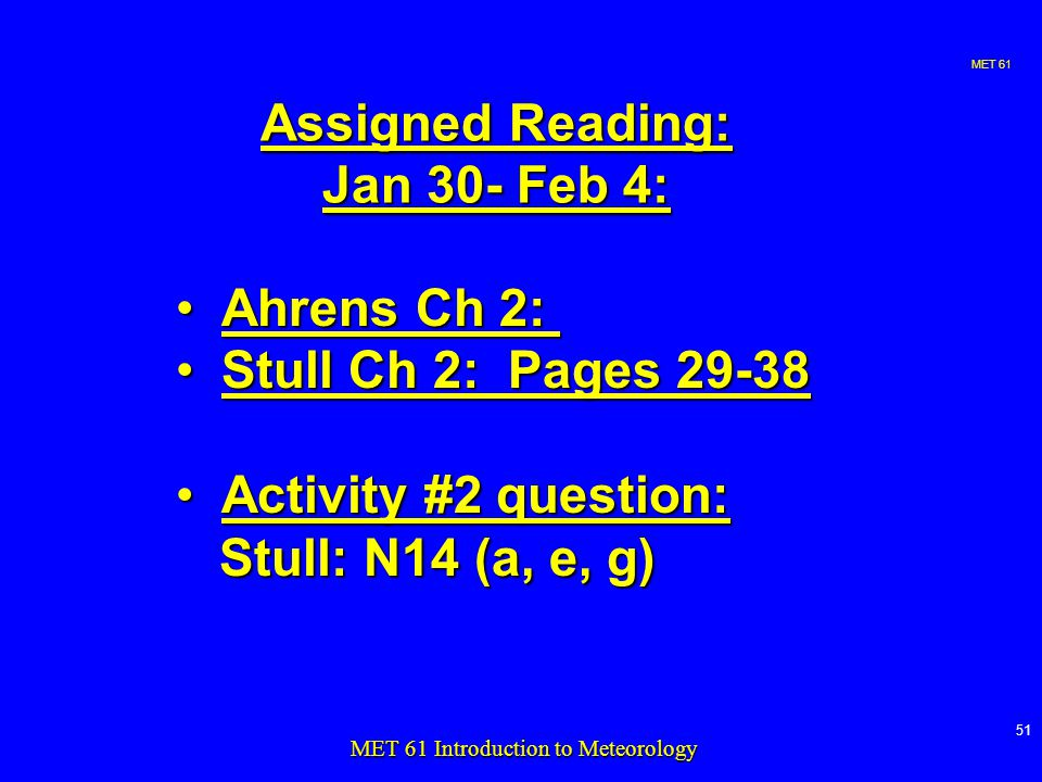 MET MET 61 Introduction to Meteorology Assigned Reading: Jan 30- Feb 4: Ahrens Ch 2:Ahrens Ch 2: Stull Ch 2: Pages 29-38Stull Ch 2: Pages Activity #2 question:Activity #2 question: Stull: N14 (a, e, g) Stull: N14 (a, e, g)