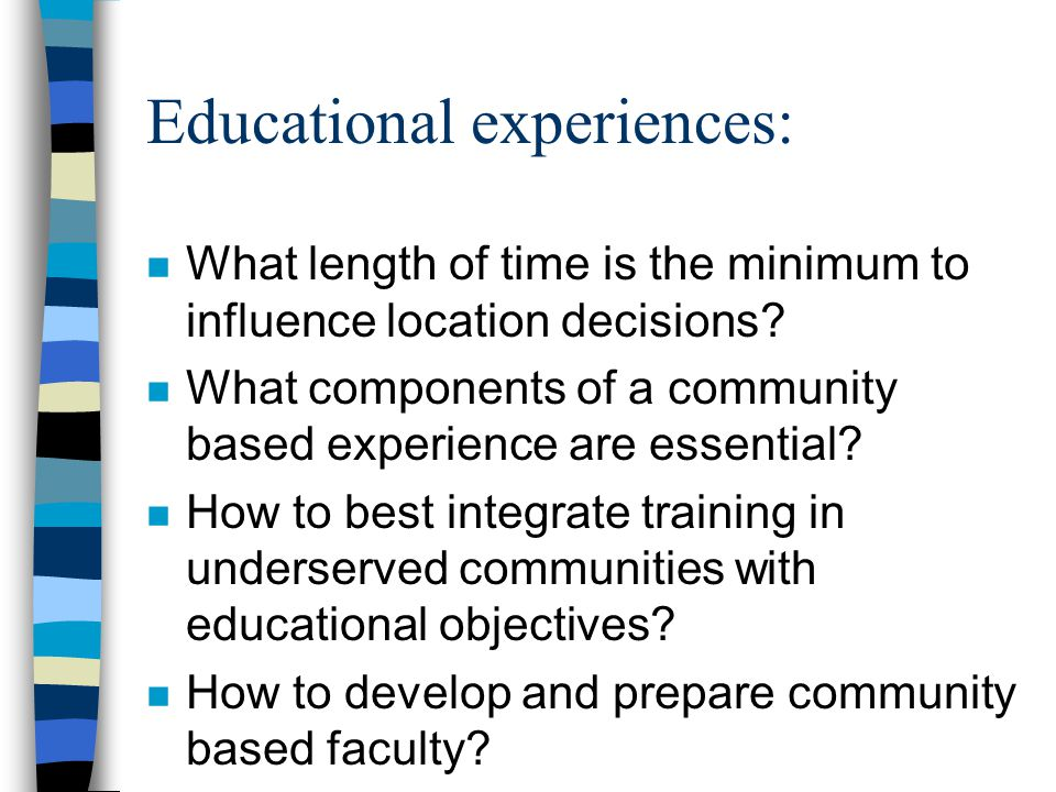 Educational experiences: n What length of time is the minimum to influence location decisions.