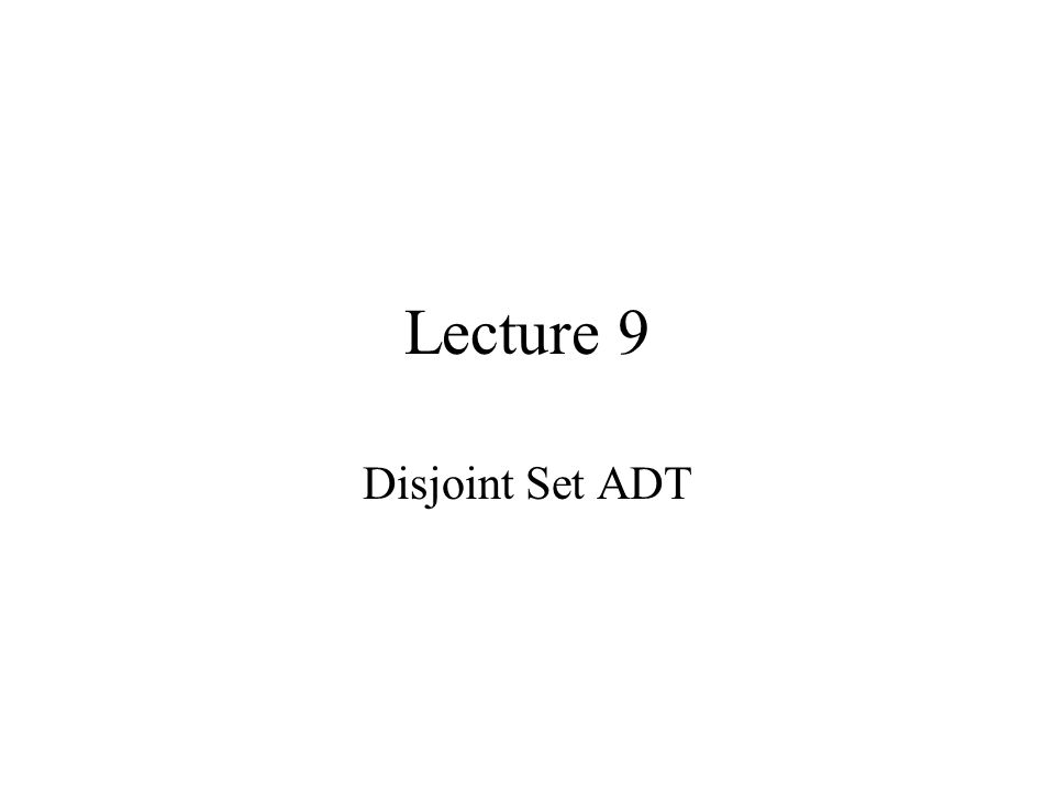 Lecture 9 Disjoint Set ADT