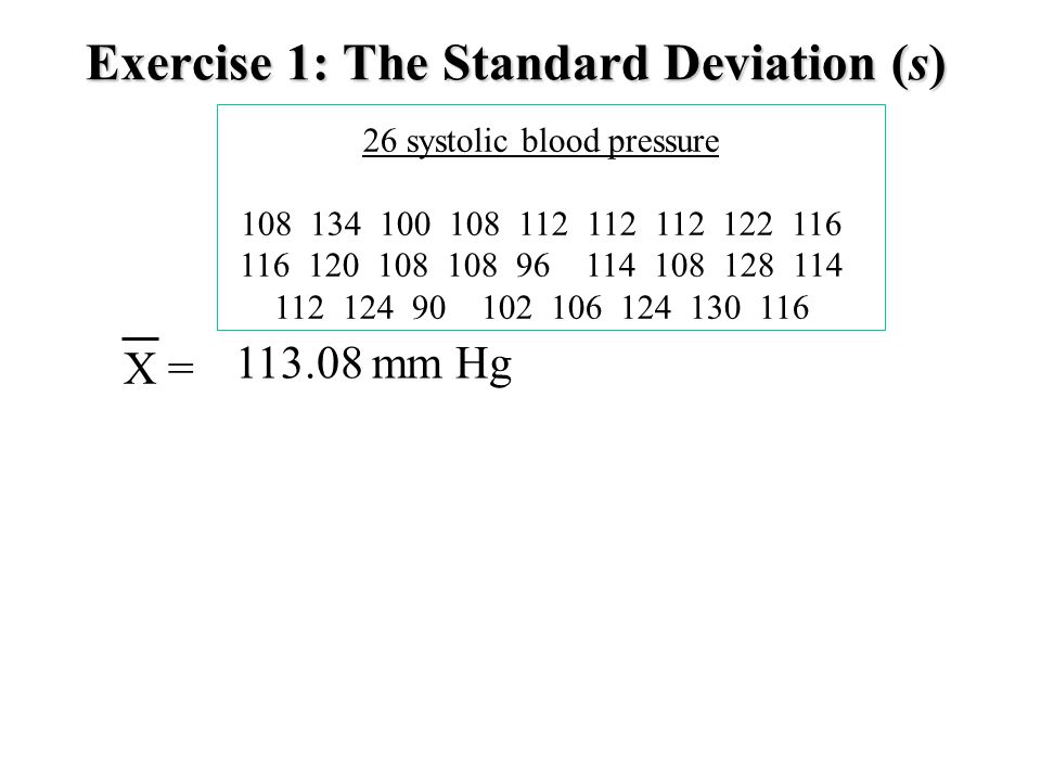 Exercise 1: The Standard Deviation (s) 26 systolic blood pressure X = mm Hg