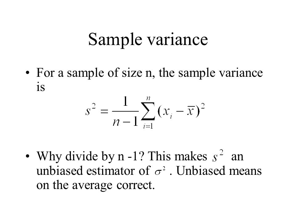 Sample variance For a sample of size n, the sample variance is Why divide by n -1.