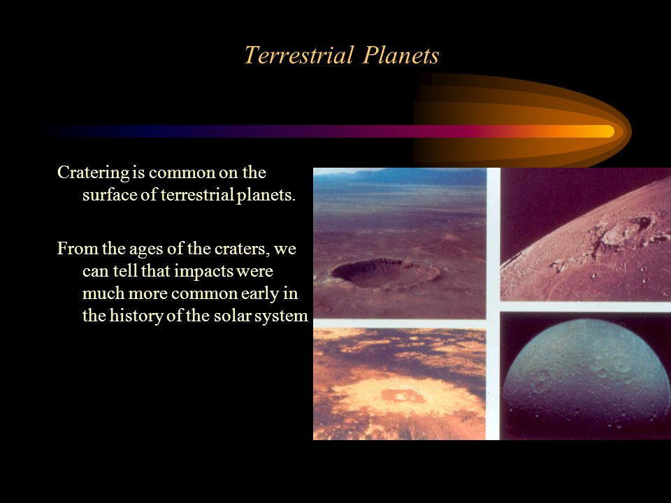 Terrestrial Planets Cratering is common on the surface of terrestrial planets.