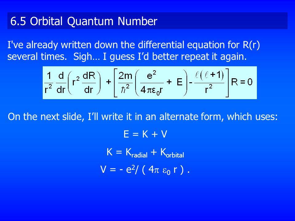 6.5 Orbital Quantum Number I ve already written down the differential equation for R(r) several times.