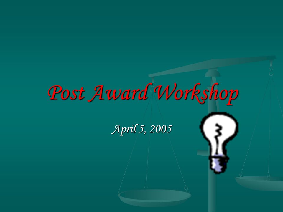 Post Award Workshop April 5, 2005