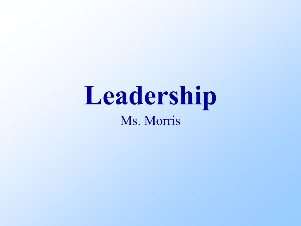 Leadership Ms. Morris