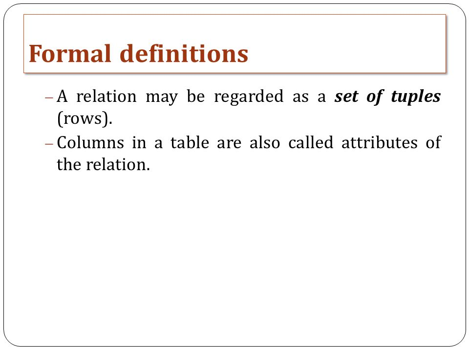 Formal definitions  A relation may be regarded as a set of tuples (rows).