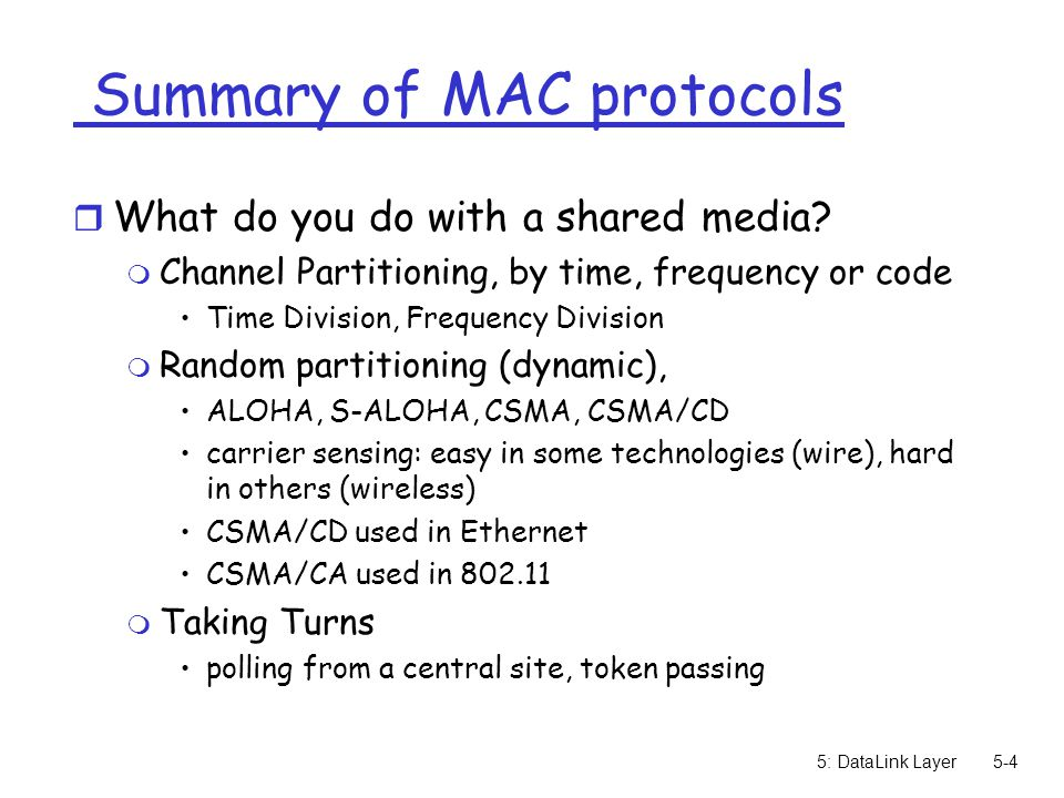 5: DataLink Layer5-4 Summary of MAC protocols r What do you do with a shared media.