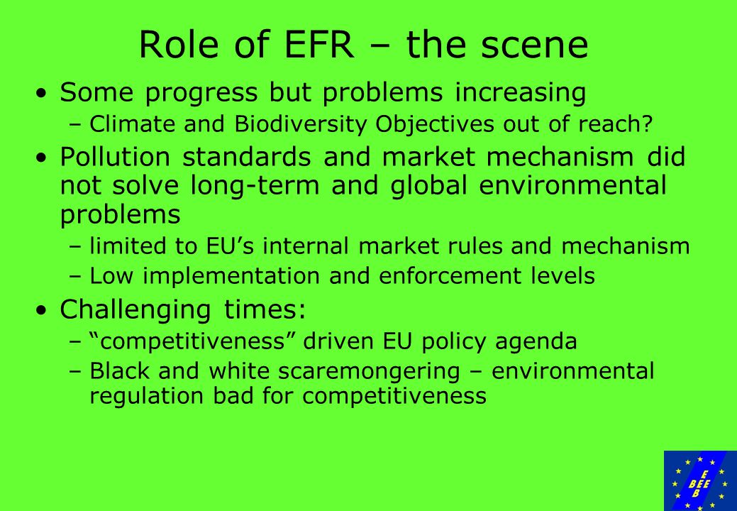 Role of EFR – the scene Some progress but problems increasing –Climate and Biodiversity Objectives out of reach.