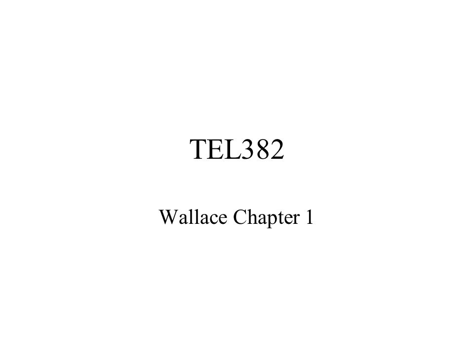 TEL382 Wallace Chapter 1