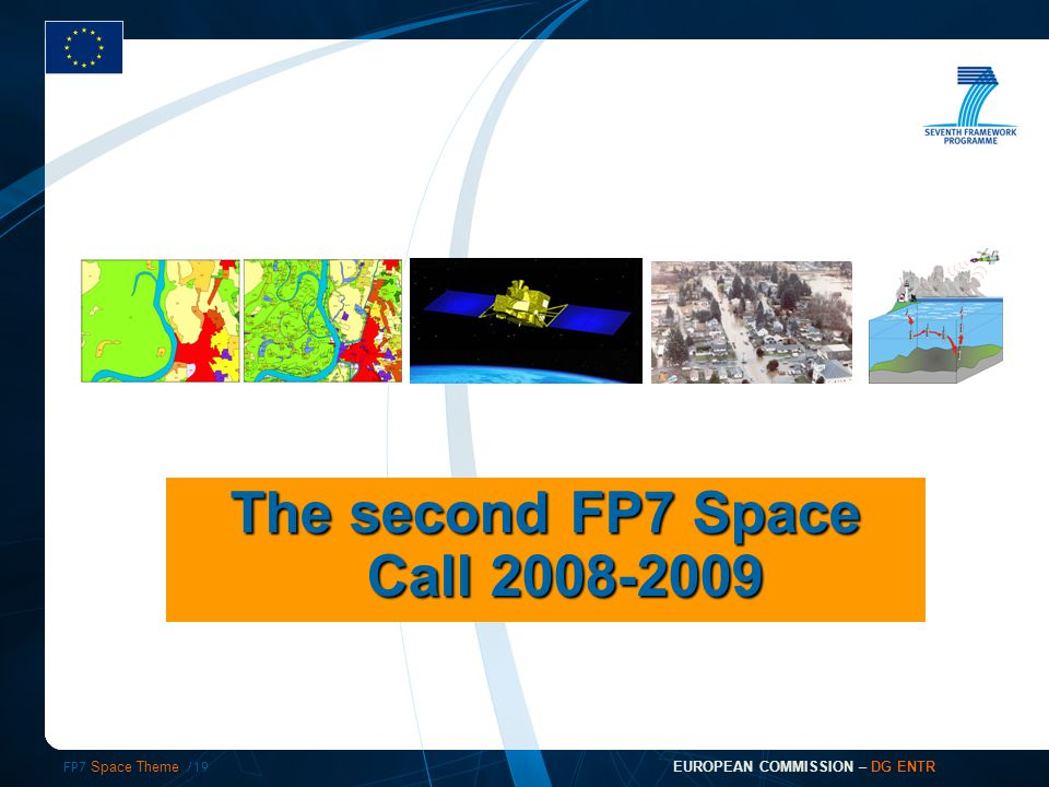 FP7 Space Theme /19 EUROPEAN COMMISSION – DG ENTR The second FP7 Space Call