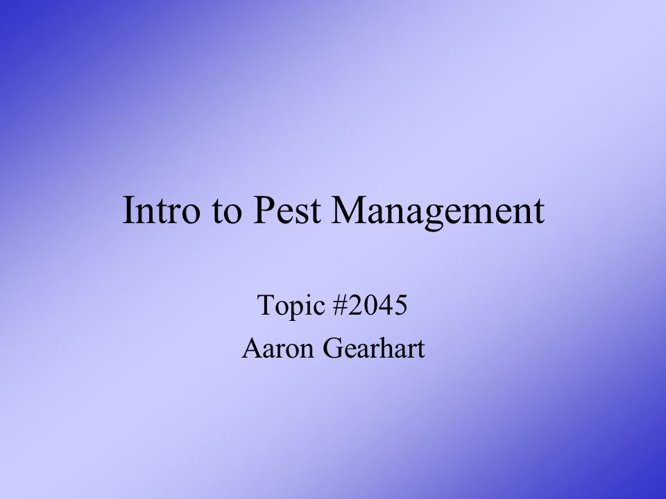 Intro to Pest Management Topic #2045 Aaron Gearhart
