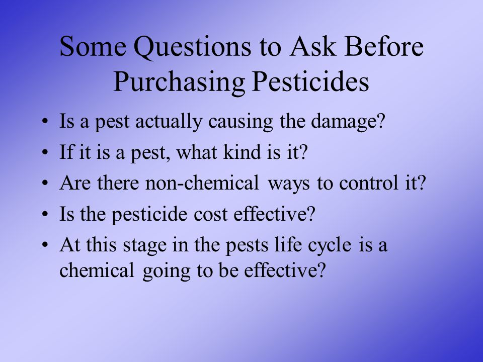 Some Questions to Ask Before Purchasing Pesticides Is a pest actually causing the damage.