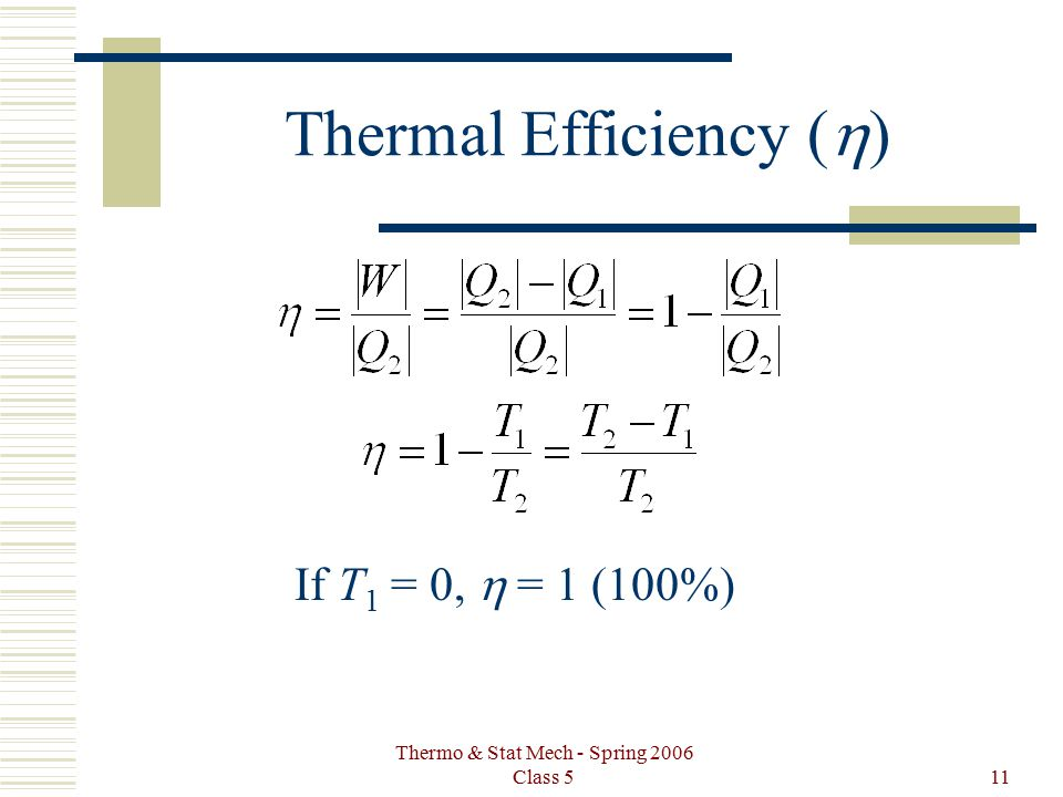 Thermo & Stat Mech - Spring 2006 Class 511 Thermal Efficiency (  ) If T 1 = 0,  = 1 (100%)