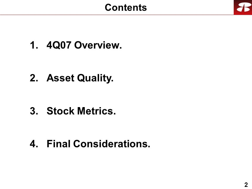 2 1.4Q07 Overview. 2.Asset Quality. 3.Stock Metrics. 4.Final Considerations. Contents
