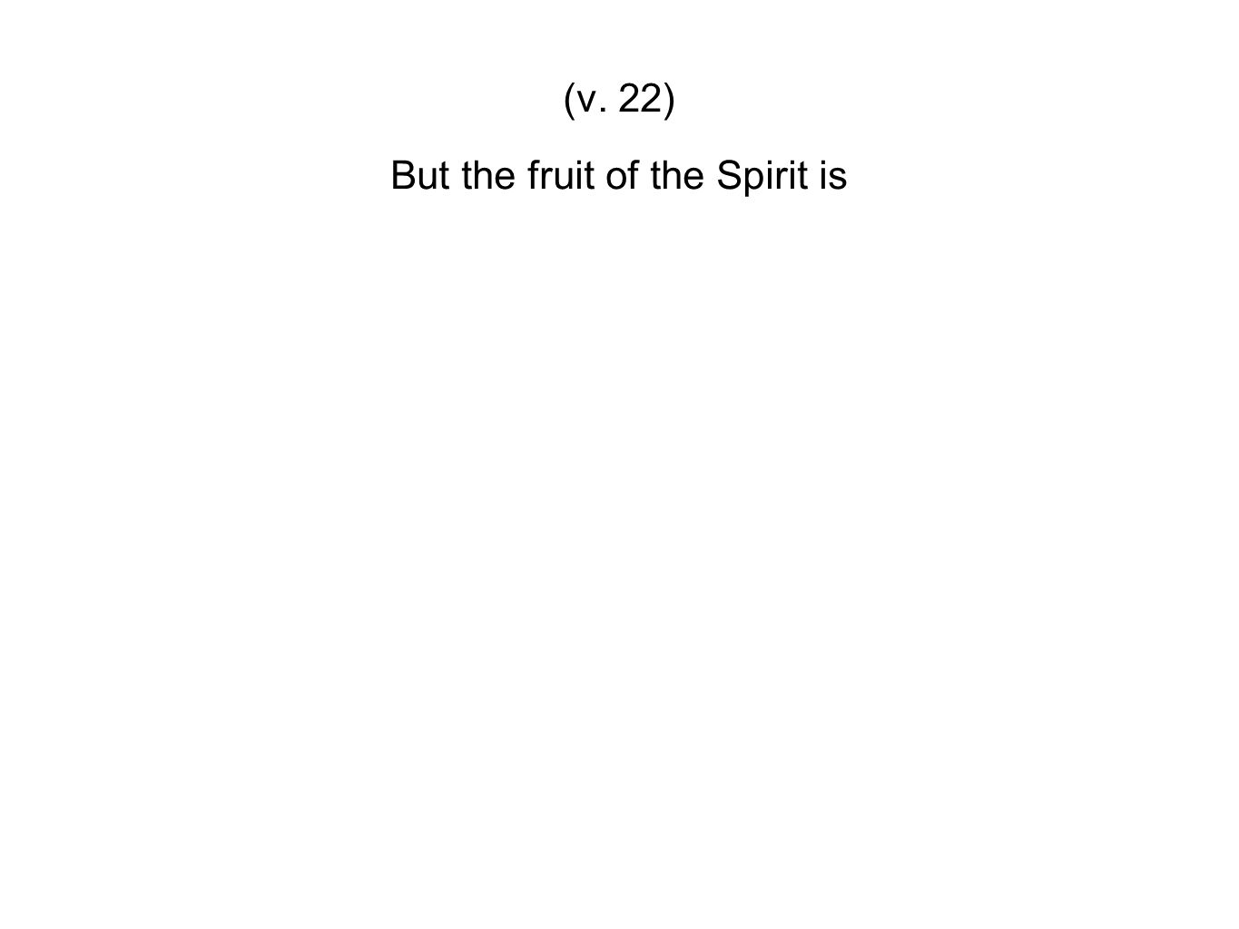 But the fruit of the Spirit is