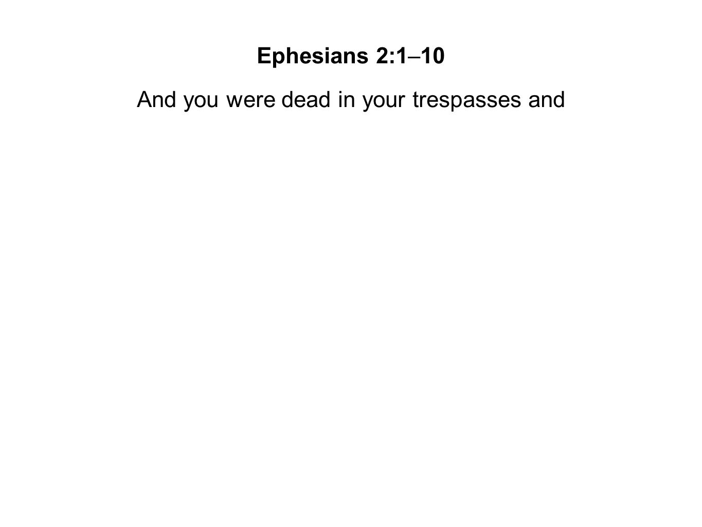 And you were dead in your trespasses and