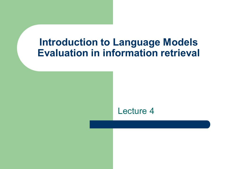 Introduction to Language Models Evaluation in information retrieval Lecture 4