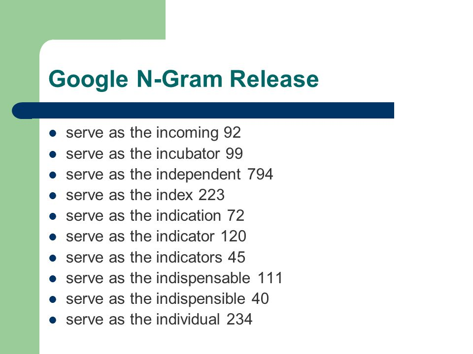 Google N-Gram Release serve as the incoming 92 serve as the incubator 99 serve as the independent 794 serve as the index 223 serve as the indication 72 serve as the indicator 120 serve as the indicators 45 serve as the indispensable 111 serve as the indispensible 40 serve as the individual 234