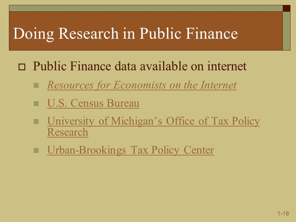 1-16 Doing Research in Public Finance  Public Finance data available on internet Resources for Economists on the Internet U.S.