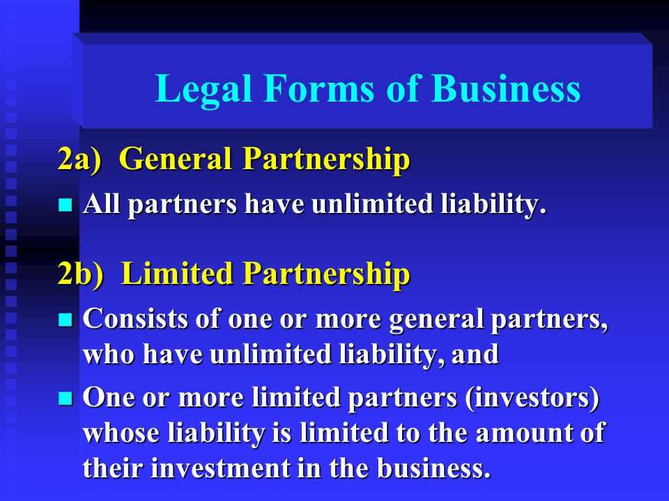 Legal Forms of Business 2a) General Partnership n All partners have unlimited liability.