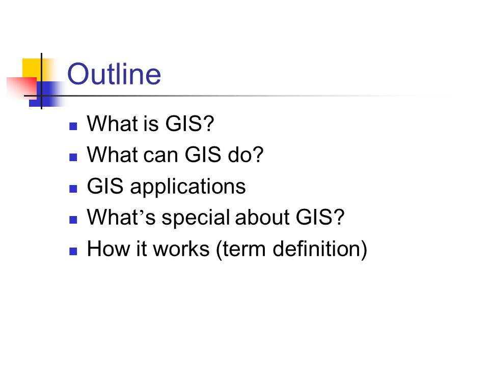 Outline What is GIS. What can GIS do. GIS applications What ' s special about GIS.