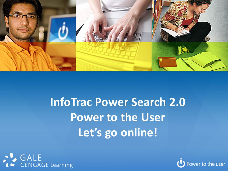 InfoTrac Power Search 2.0 Power to the User Let's go online!
