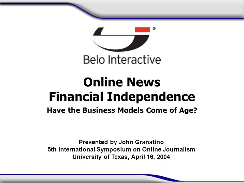 Online News Financial Independence Have the Business Models Come of Age.