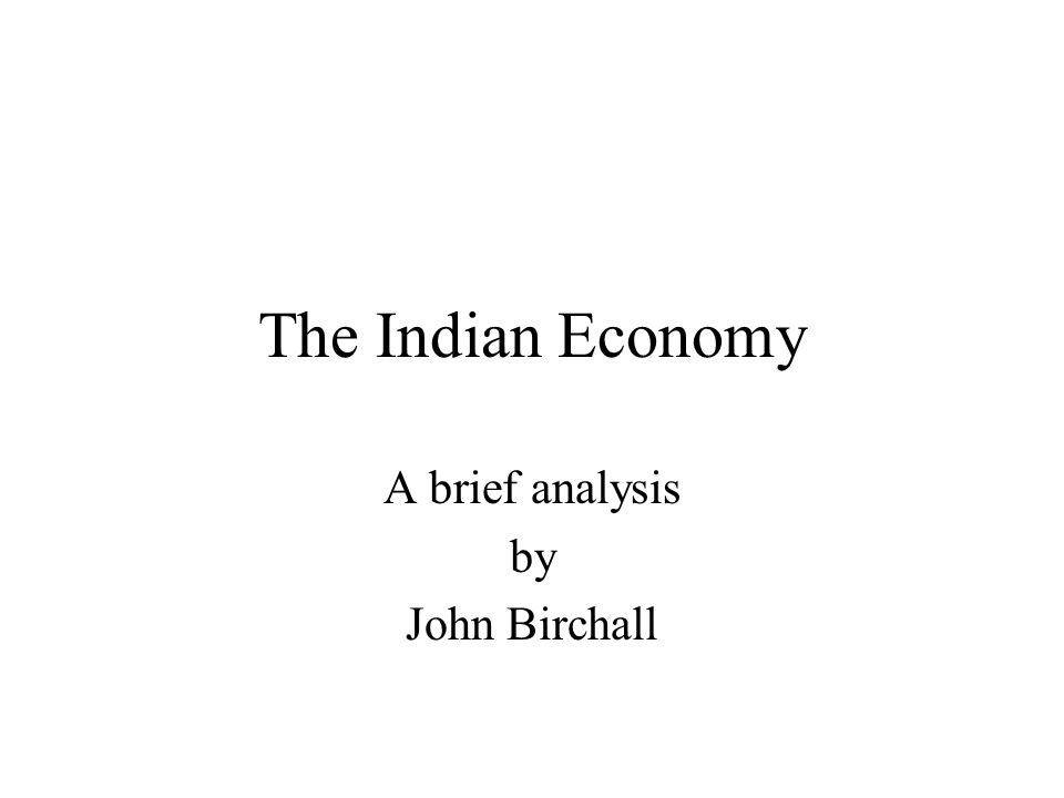 The Indian Economy A brief analysis by John Birchall