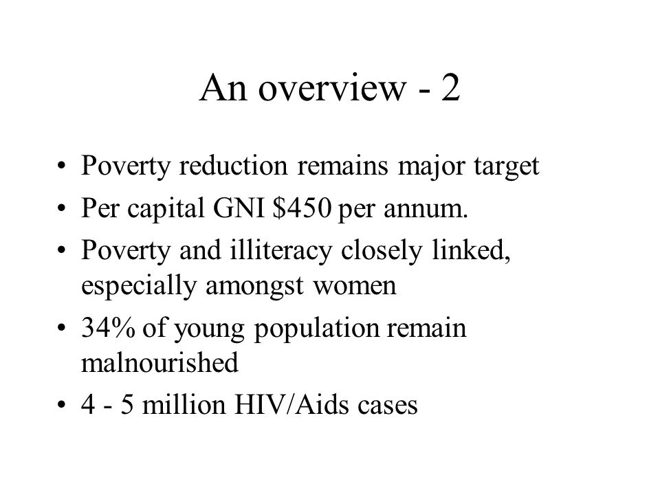 An overview - 2 Poverty reduction remains major target Per capital GNI $450 per annum.