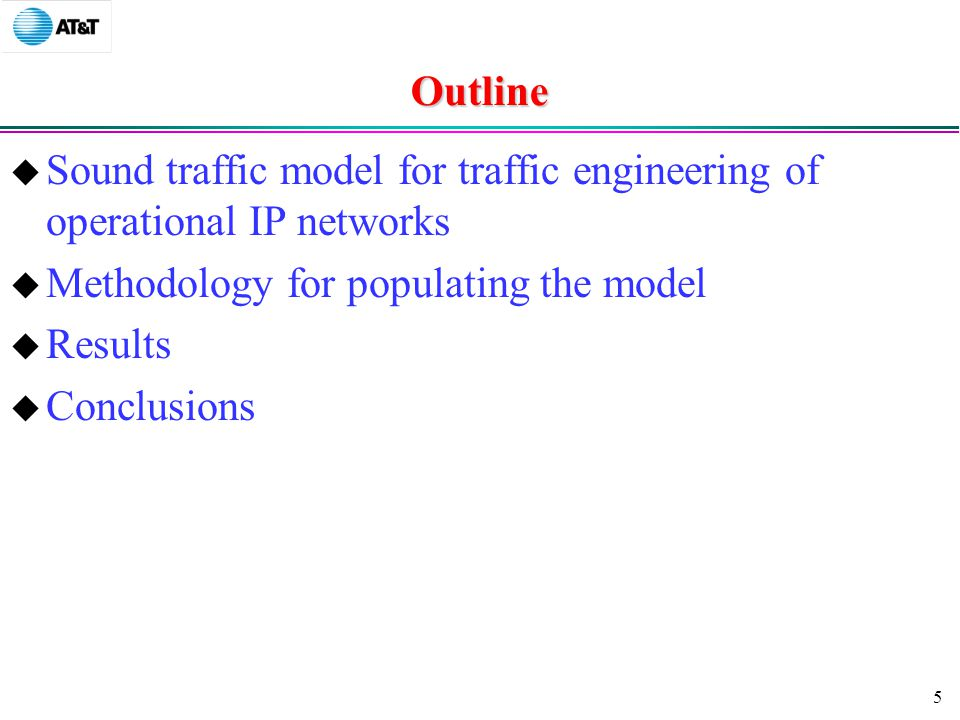 5 Outline  Sound traffic model for traffic engineering of operational IP networks  Methodology for populating the model  Results  Conclusions