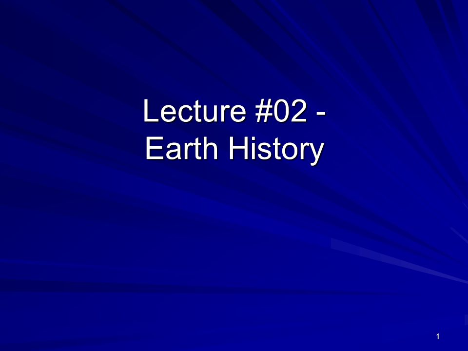 1 Lecture #02 - Earth History