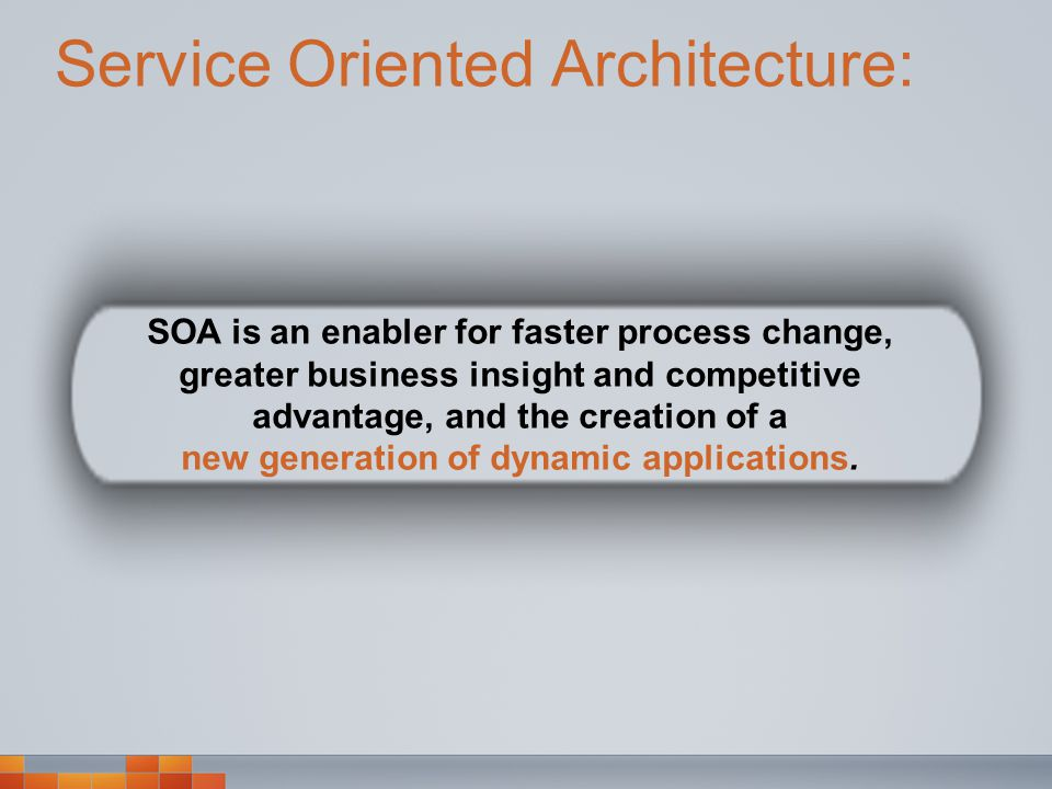 Service Oriented Architecture: SOA is an enabler for faster process change, greater business insight and competitive advantage, and the creation of a new generation of dynamic applications.