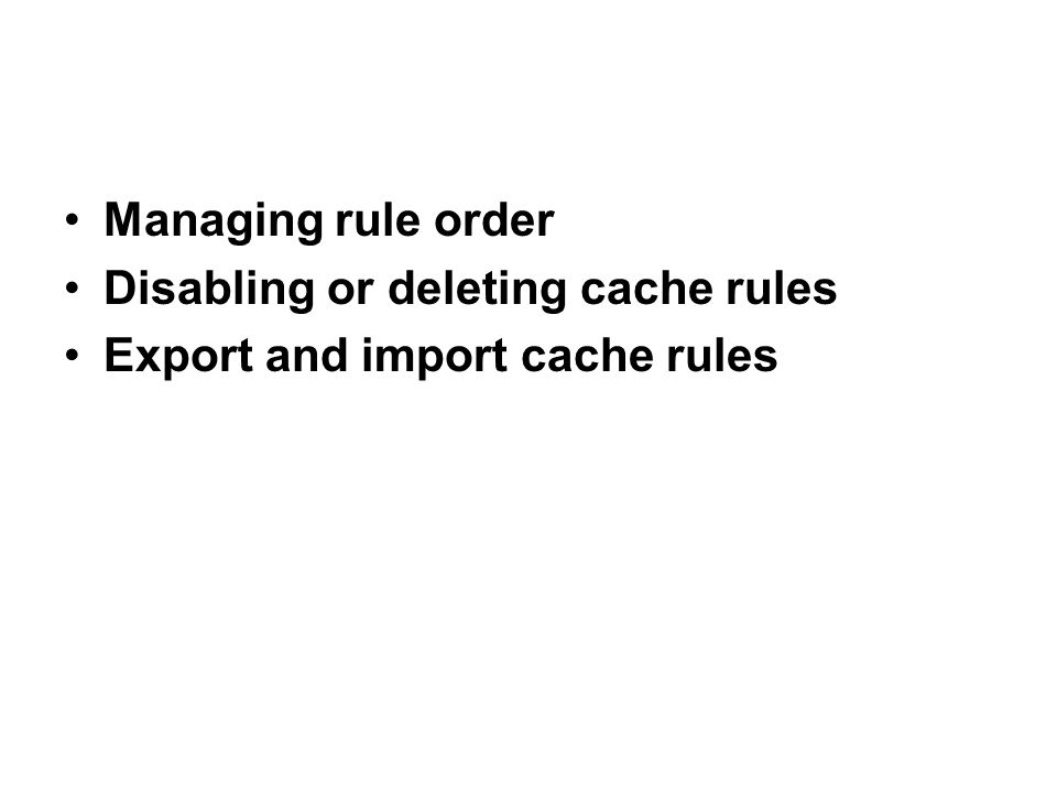 Managing rule order Disabling or deleting cache rules Export and import cache rules