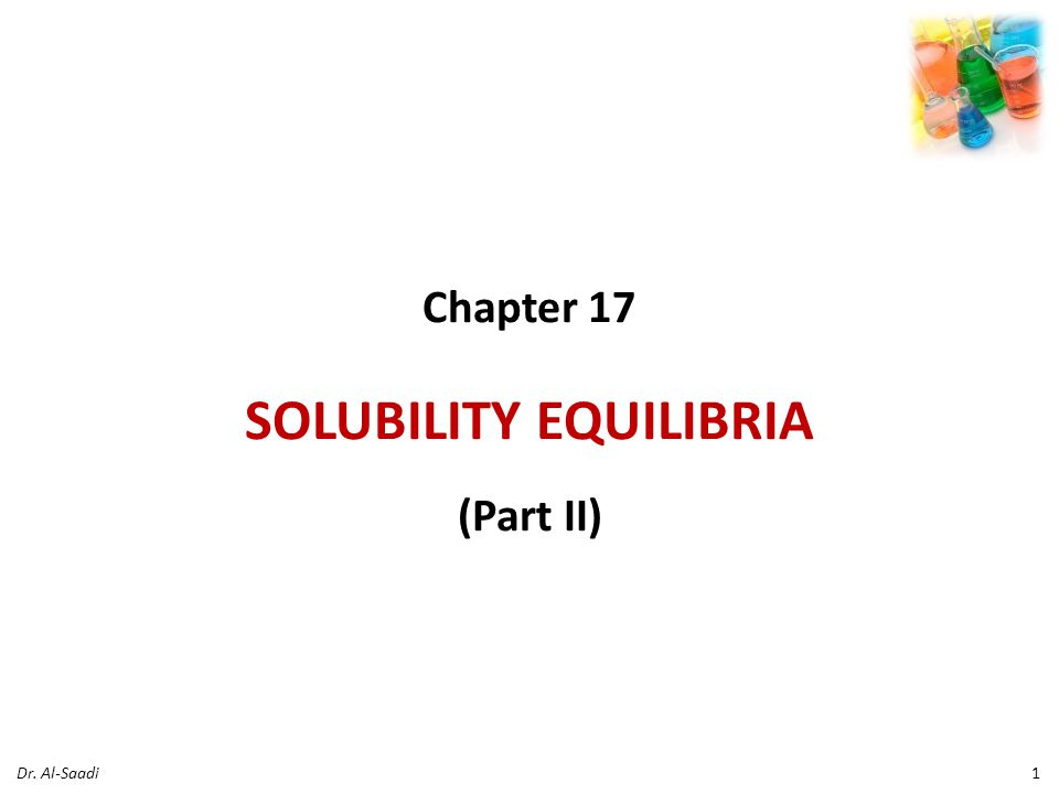 Chapter 17 SOLUBILITY EQUILIBRIA (Part II) 1Dr. Al-Saadi