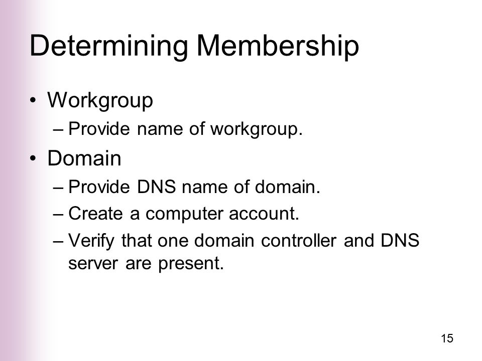 15 Determining Membership Workgroup –Provide name of workgroup.