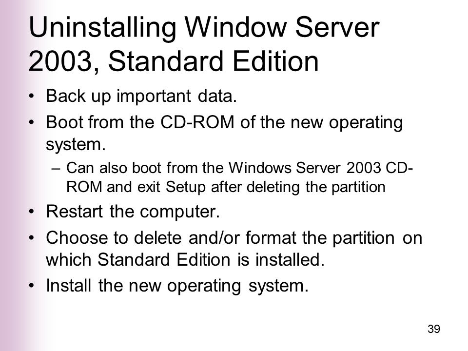 39 Uninstalling Window Server 2003, Standard Edition Back up important data.