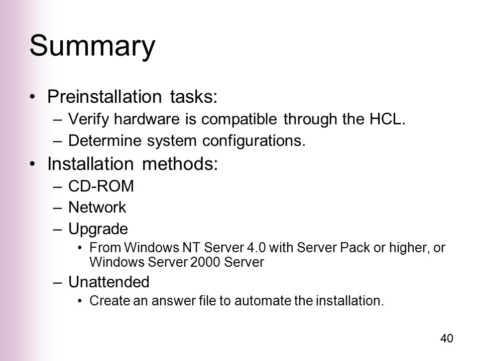 40 Summary Preinstallation tasks: –Verify hardware is compatible through the HCL.
