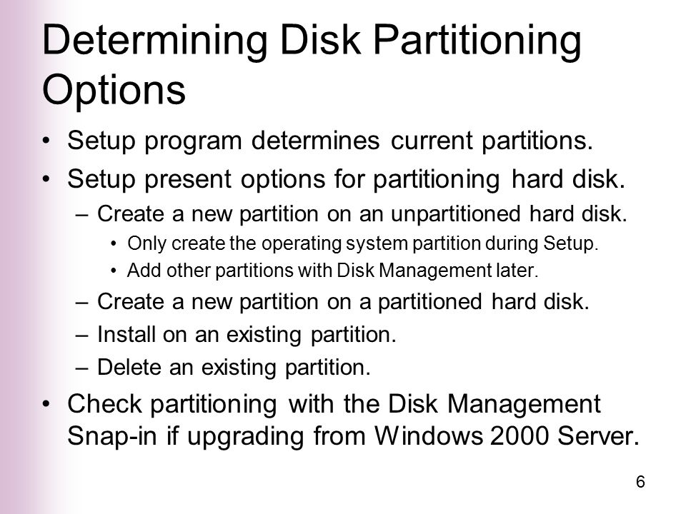 6 Determining Disk Partitioning Options Setup program determines current partitions.