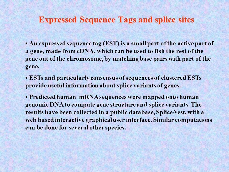 An expressed sequence tag (EST) is a small part of the active part of a gene, made from cDNA, which can be used to fish the rest of the gene out of the chromosome, by matching base pairs with part of the gene.