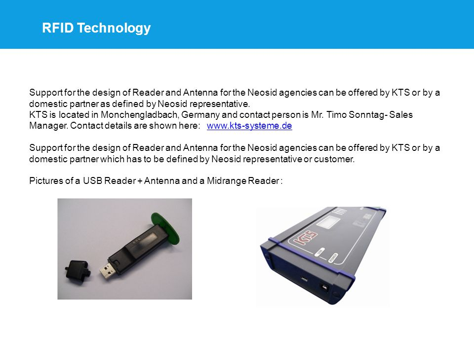 RFID Technology Support for the design of Reader and Antenna for the Neosid agencies can be offered by KTS or by a domestic partner as defined by Neosid representative.
