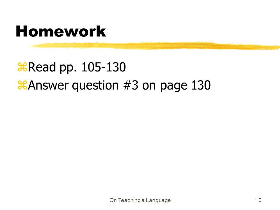 On Teaching a Language10 Homework z Read pp z Answer question #3 on page 130