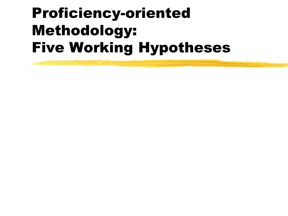 Proficiency-oriented Methodology: Five Working Hypotheses