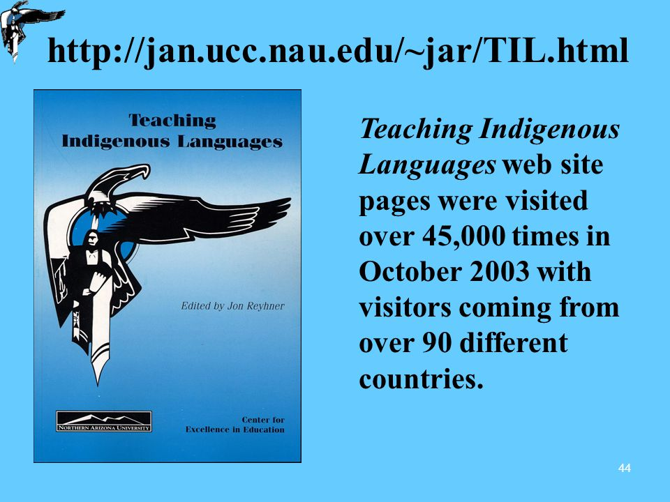 44 Teaching Indigenous Languages web site pages were visited over 45,000 times in October 2003 with visitors coming from over 90 different countries.