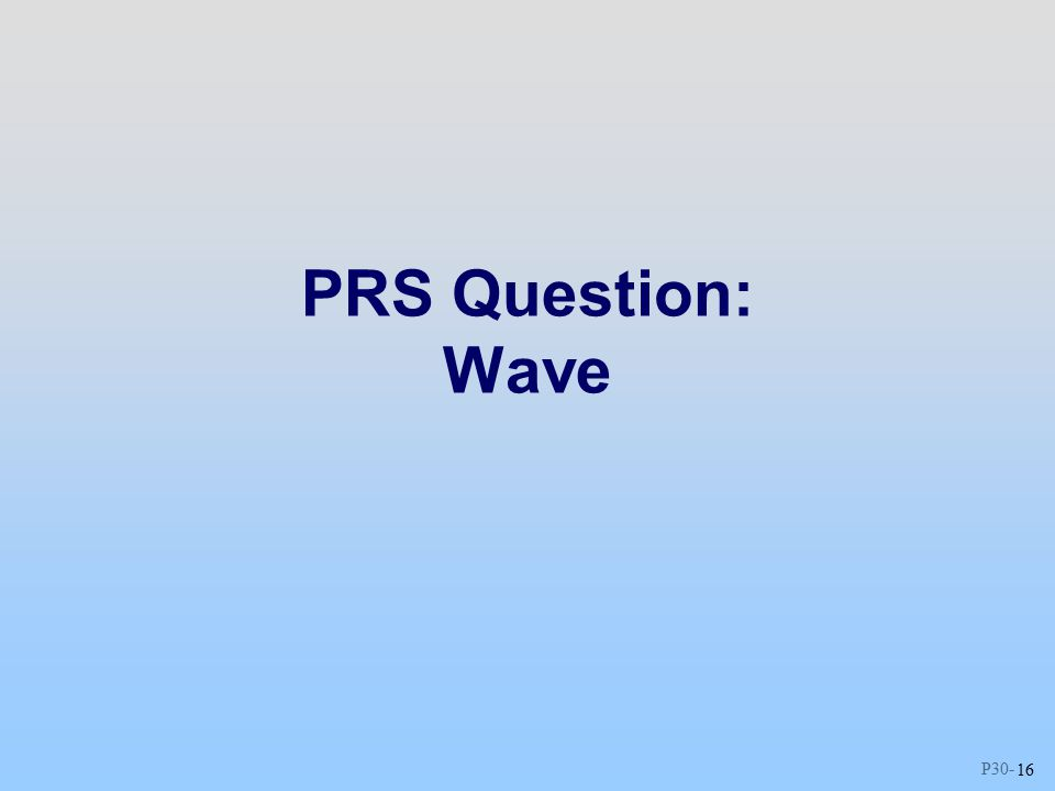 P PRS Question: Wave