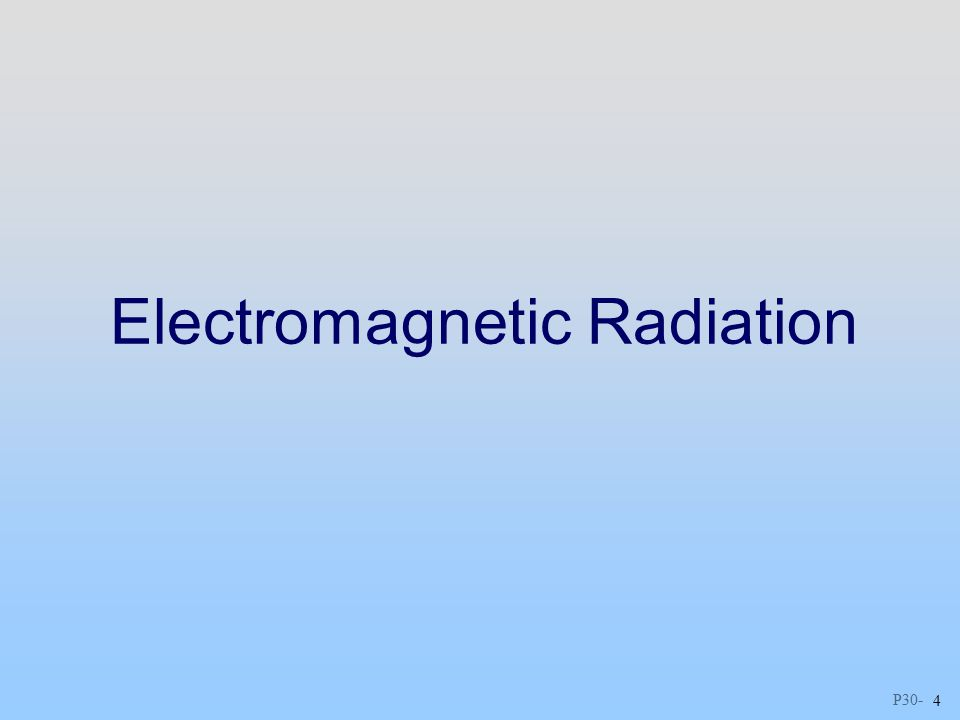 P Electromagnetic Radiation