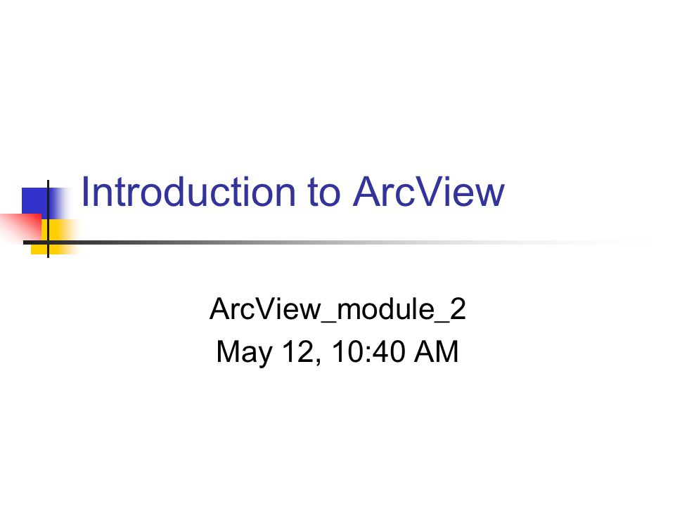 Introduction to ArcView ArcView_module_2 May 12, 10:40 AM